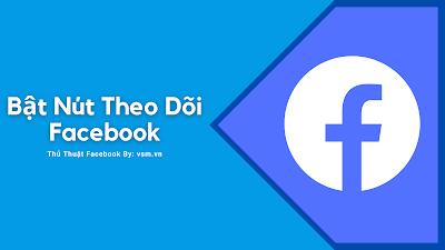 Hướng Dẫn Bật Nút Theo Dõi Trên Facebook