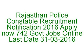 Rajasthan Police Constable Recruitment Notification 2016 Apply now 742 Govt Jobs Online Last Date 31-03-2016
