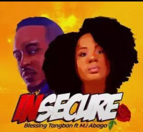 New Music:- Blessing tangban ft M.i abaga-Insecure