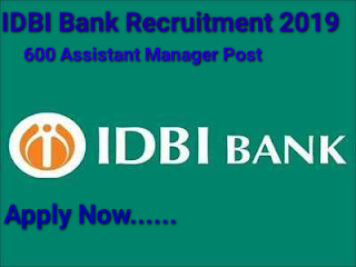 IDBI Bank AM Recruitment 2019- Apply Online For 600 Post
