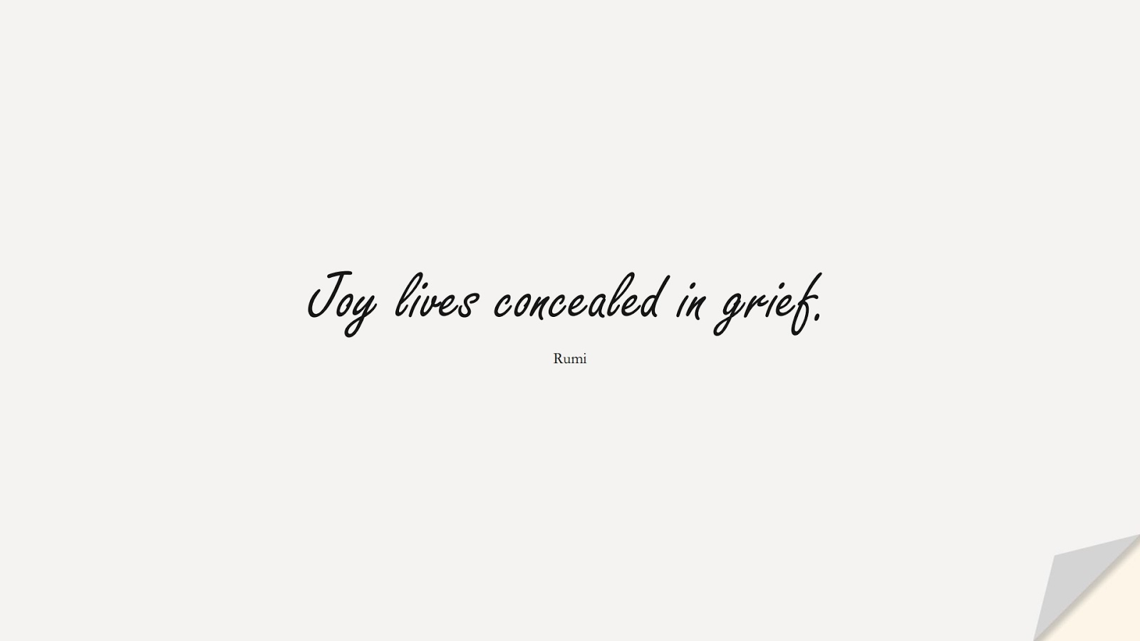 Joy lives concealed in grief. (Rumi);  #RumiQuotes