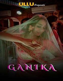 Ganika 2020 S01 ULLU WEB Series Complete Download 720p WEBRip