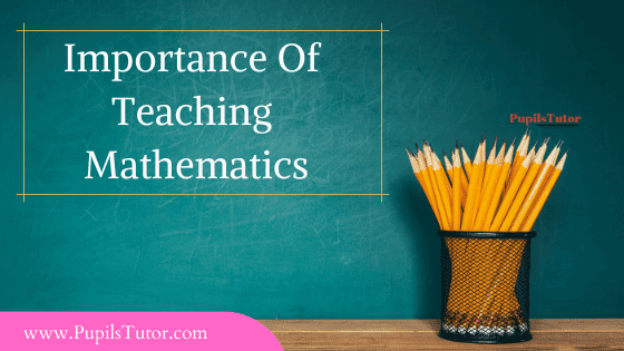 Why Is Mathematics Important- What Is The Purpose, Need, Importance, Significance Of Teaching Mathematics |Is Math Important? - Why Do We Study Mathematics In School | Need And Importance Of Teaching Of Mathematics | 9 Reasons Why Teaching Math Is Important | 9 Reasons Why Teaching Math Is Important – Practical, Vocational, Disciplinary, Cultural, Aesthetic, Decision-Making, Will Power, Economic Living, Inventive Faculty, Power Of Concentration