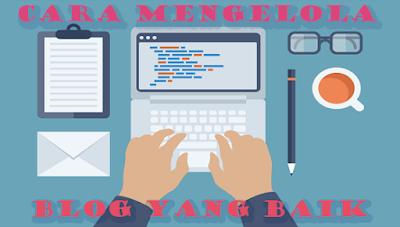 Cara Mengelola Blog Dengan Baik