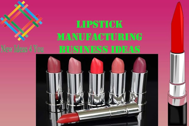 How to start a Lipstick Manufacturing Business? New Business Ideas.