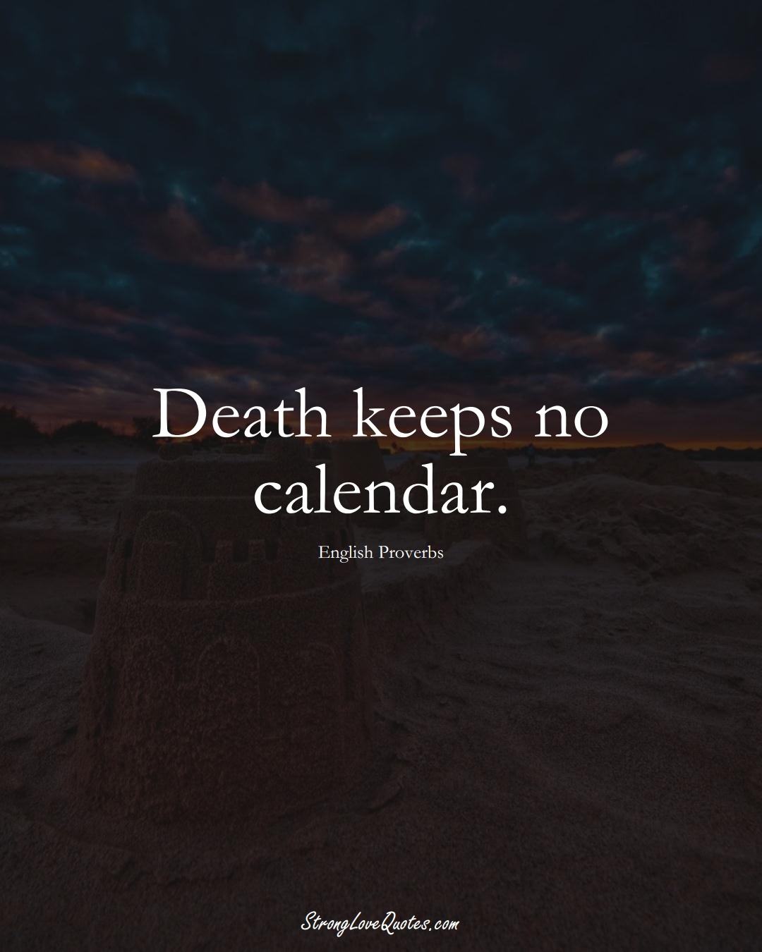 Death keeps no calendar. (English Sayings);  #EuropeanSayings