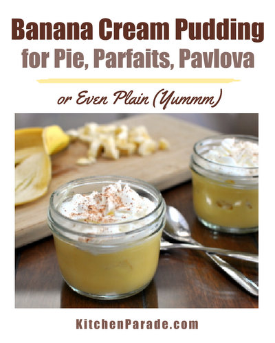 Banana Cream Pudding ♥ KitchenParade.com, one pudding recipe for parfaits, pie, pavlova and even (yummm) just plain with chopped banana.
