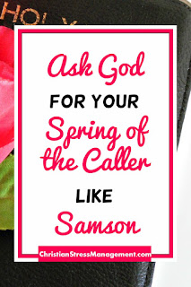 Ask God for your Spring of the Caller like Samson