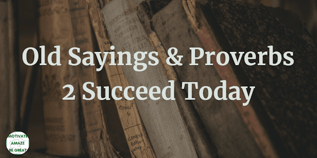 Wise Old Sayings And Proverbs To Succeed Today