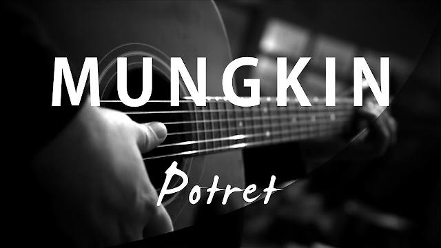 Kunci Gitar Lagu Potret - Mungkin