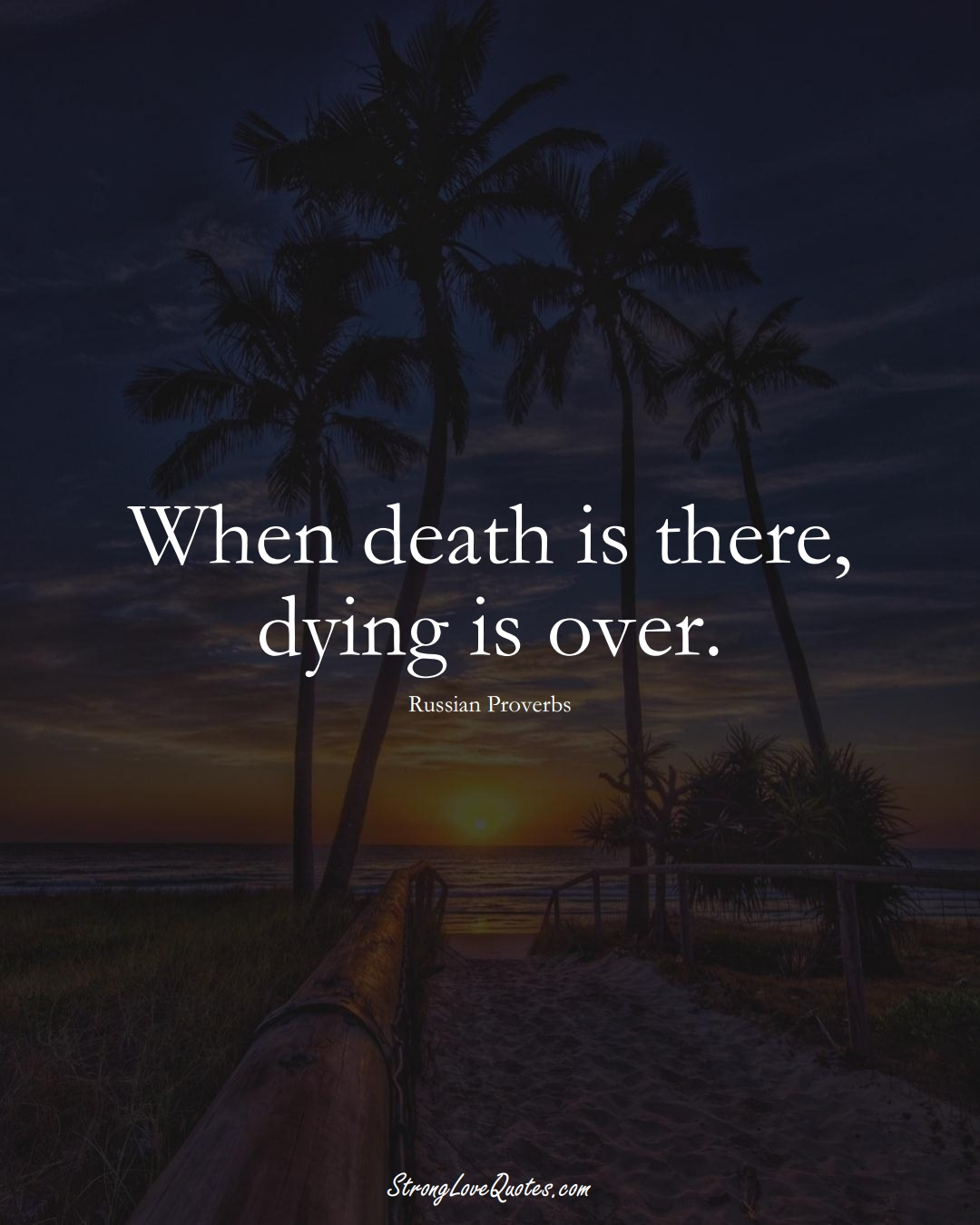 When death is there, dying is over. (Russian Sayings);  #AsianSayings