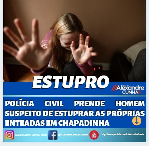 POLÍCIA CIVIL PRENDE HOMEM SUSPEITO DE ESTUPRAR AS PRÓPRIAS ENTEADAS EM CHAPADINHA