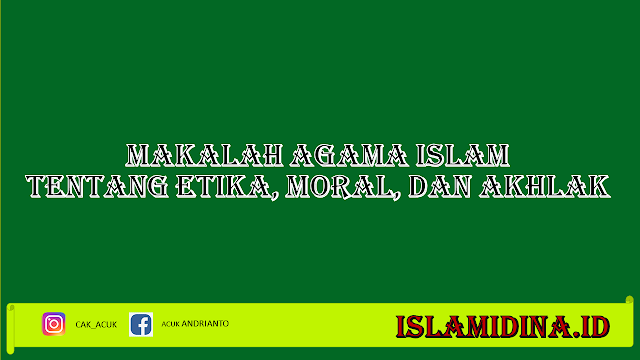 Makalah Agama Islam Tentang Etika, Moral, dan Akhlak