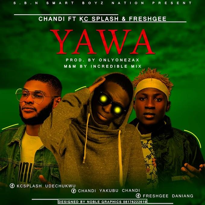 Chandi ft KC Splash & Freshgee – Yawa [Prod by OnlyOneZax]