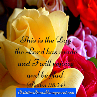 This is the day the Lord has made and I will rejoice and be glad in it. (Psalm 118:24)