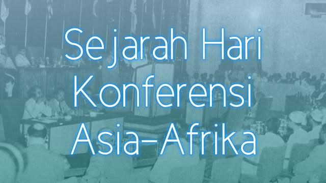 Sejarah Hari Peringatan Konferensi Asia-Afrika 18 April