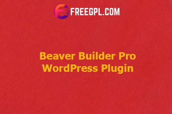 Beaver Builder Pro WordPress Plugin Nulled Download Free