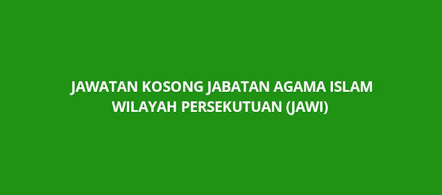 Jawatan Kosong Jabatan Agama Islam Wilayah Persekutuan 2021 (JAWI)