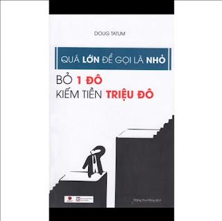 Cuốn Sách Về Kinh Tế Giúp Bạn Kiếm Triệu Đô Dêc Dàng: Quá Lớn Để Gọi Là Nhỏ - Bỏ 1 Đô Kiếm Tiền Triệu Đô ( Bí Quyết Của Nhà Kinh Doanh Lớn) ebook PDF-EPUB-AWZ3-PRC-MOBI