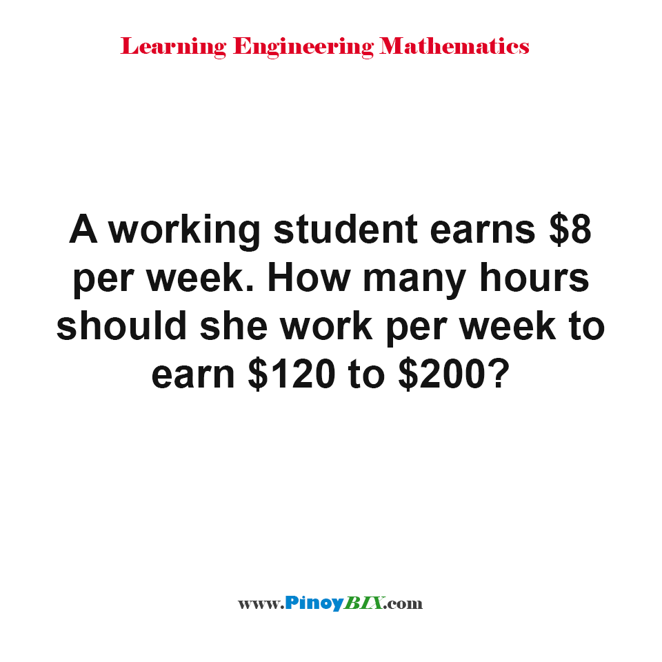 How many hours should she work per week to earn $120 to $200?