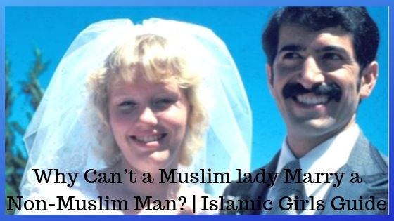 Why Can't a Muslim lady Marry a Non-Muslim Man? | Islamic Girls Guide