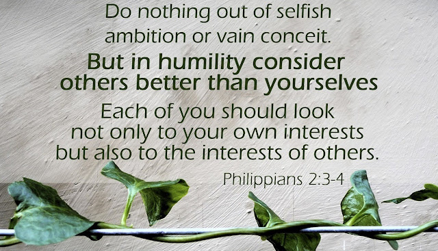 Do nothing out of selfish ambition or vain conceit, but in humility consider others better than yourselves. Each of you should look not only to your own interests, but also to the interest of others.