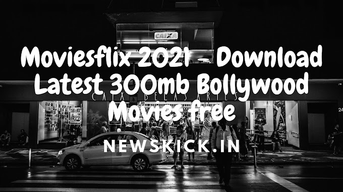 Moviesflix 2021 - Download Latest 300mb Bollywood Movies free
