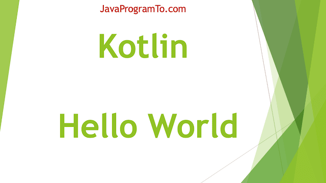 Kotlin Hello World - You First Kotlin Program