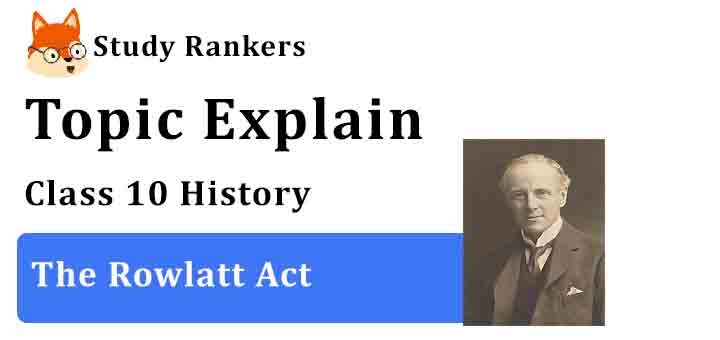 The Rowlatt Act - Chapter 2 Nationalism in India Class 10 History