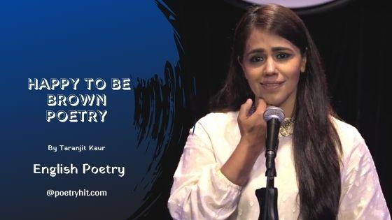 HAPPY TO BE BROWN POETRY - Taranjit Kaur | English Poetry | Poetryhit.com