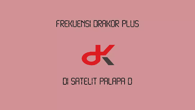 Frekuensi Drakor Plus di satelit Palapa D