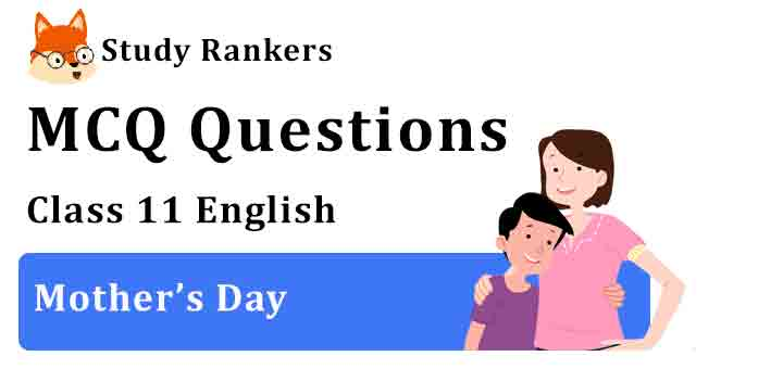 MCQ Questions for Class 11 English Chapter 5 Mother's Day Snapshots