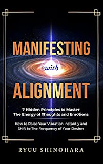 Manifesting with Alignment: 7 Hidden Principles to Master the Energy of Thoughts and Emotions - How to Raise Your Vibration Instantly and Shift book
