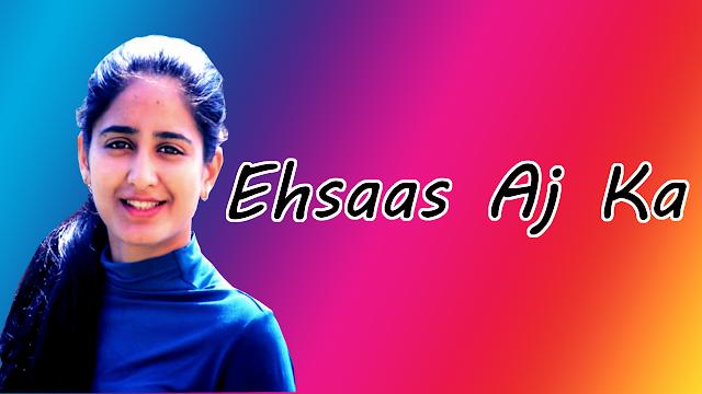 Ehsaas Aj Ka