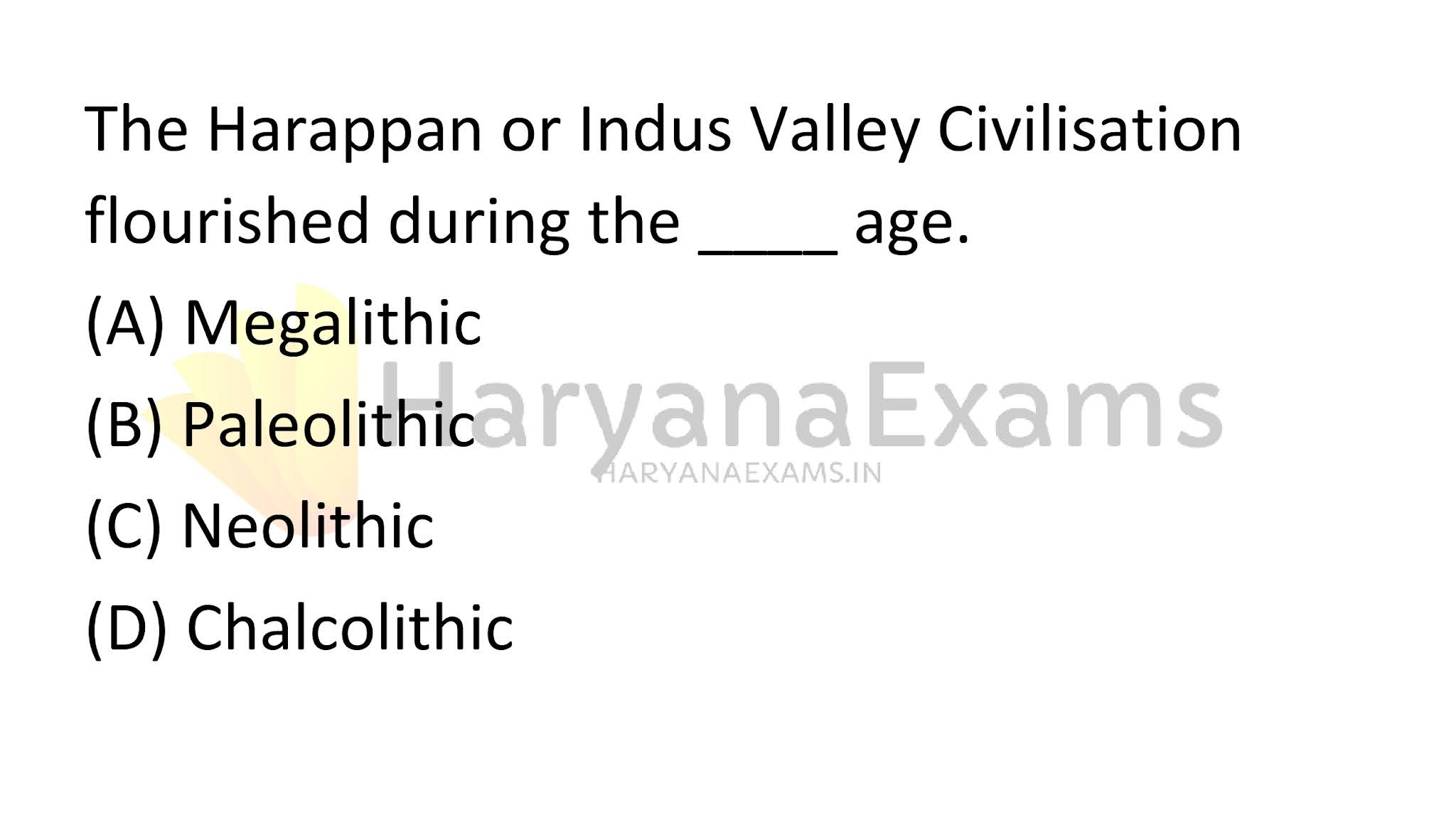 The Harappan or Indus Valley Civilisation flourished during the ____ age.