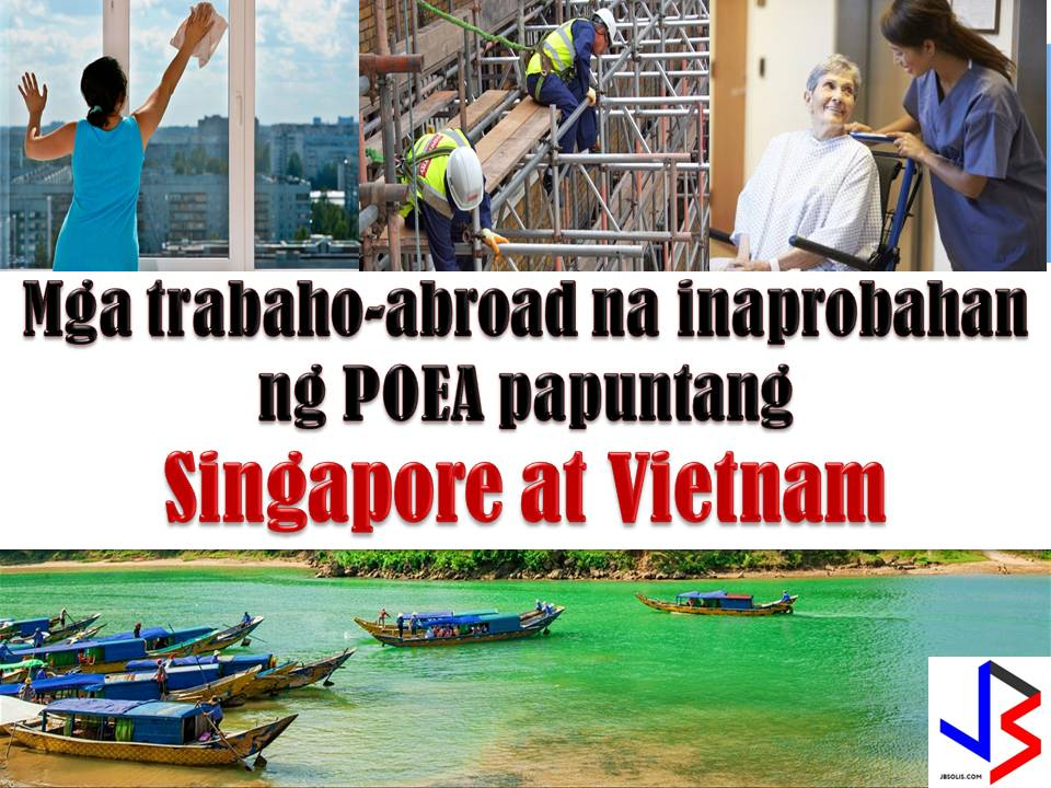 The following are jobs approved by POEA for deployment to Singapore and Vietnam. Job applicants may contact the recruitment agency assigned to inquire for further information or to apply online for the job. We are not affiliated to any of these recruitment agencies.   As per POEA, there should be no placement fee for domestic workers and seafarers. For jobs that are not exempted from placement fee, the placement fee should not exceed the one month equivalent of salary offered for the job. We encourage job applicant to report to POEA any violation of this rule.   Disclaimer: the license information of employment agency on this website might change without notice, please contact the POEA for the updated information.