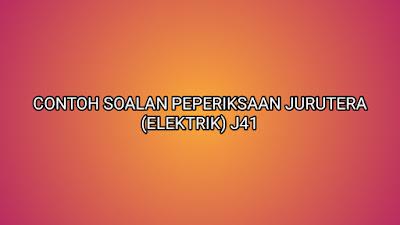 Contoh Soalan Peperiksaan Jurutera Elektrik J41 2020