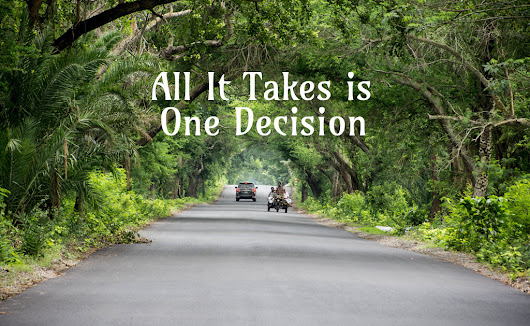 All It Takes is One Decision