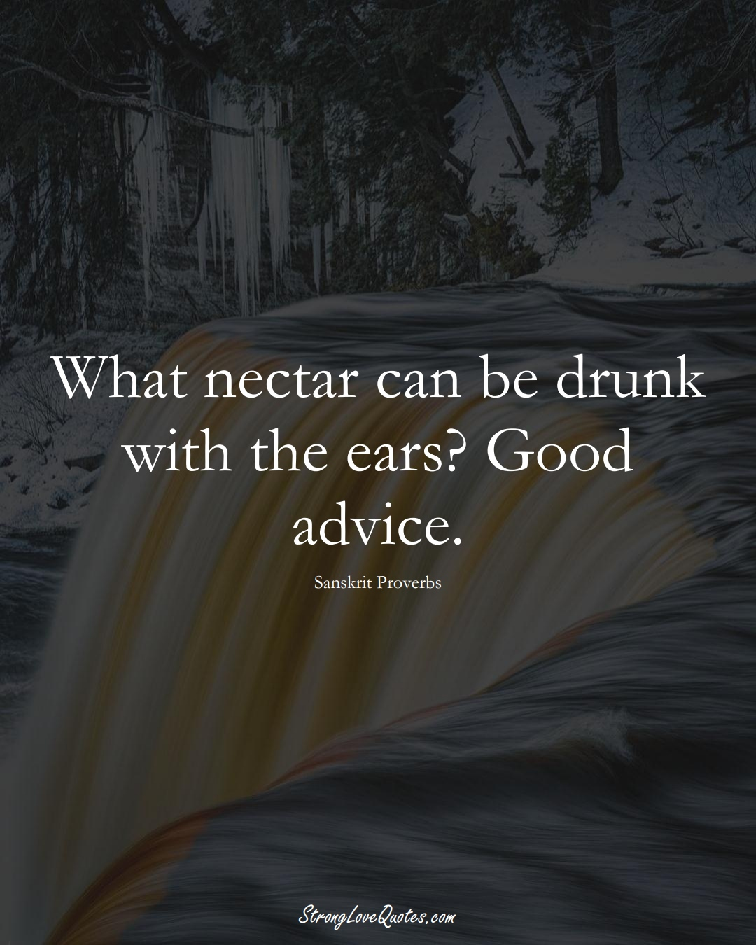What nectar can be drunk with the ears? Good advice. (Sanskrit Sayings);  #aVarietyofCulturesSayings