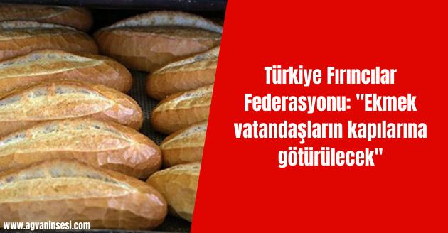 """Türkiye Fırıncılar Federasyonu: """"Ekmek vatandaşların kapılarına götürülecek"""""""