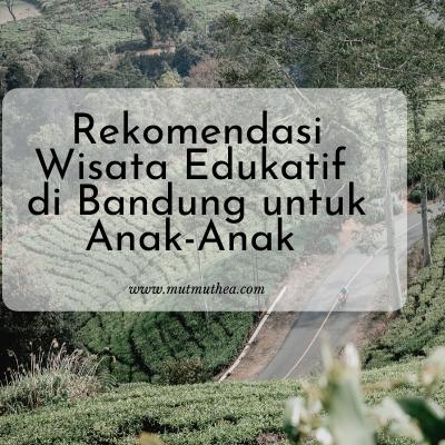Rekomendasi Wisata Edukatif di Bandung untuk Anak Anak