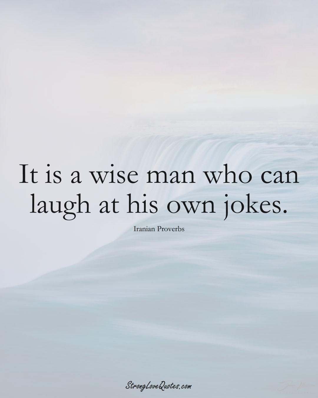 It is a wise man who can laugh at his own jokes. (Iranian Sayings);  #MiddleEasternSayings