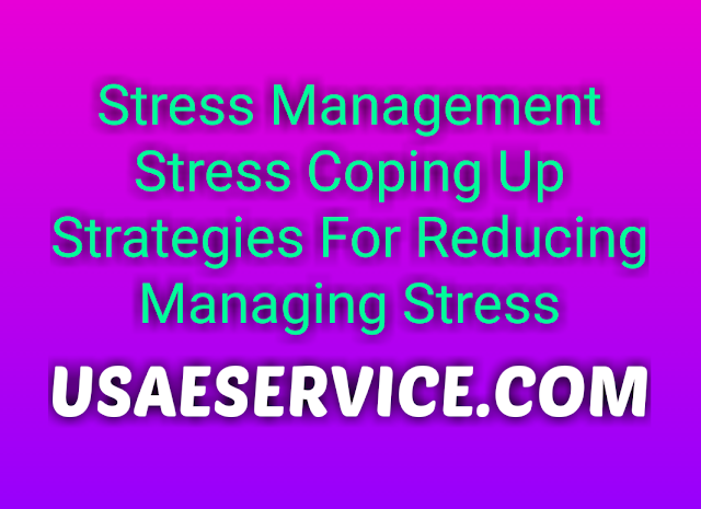 Stress Coping Up Strategies For Reducing And Managing Stress