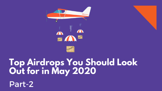 Top Airdrops You Should Look Out for in May 2020 Part-2
