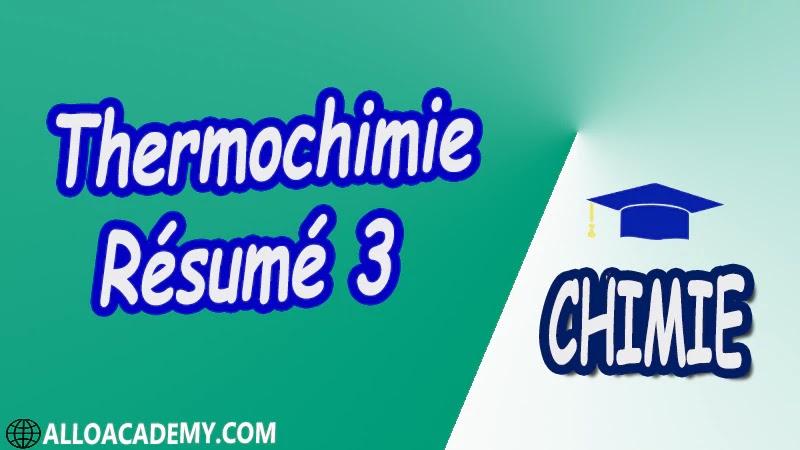 Thermochimie - Résumé 3 pdf Définitions préliminaires 1 er Principe de la thermodynamique Applications du 1er Principe 2 ème Principe de la Thermodynamique Équilibres chimiques Équilibres de phases,