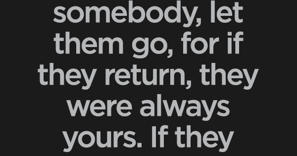 if you love someone let them go is it true