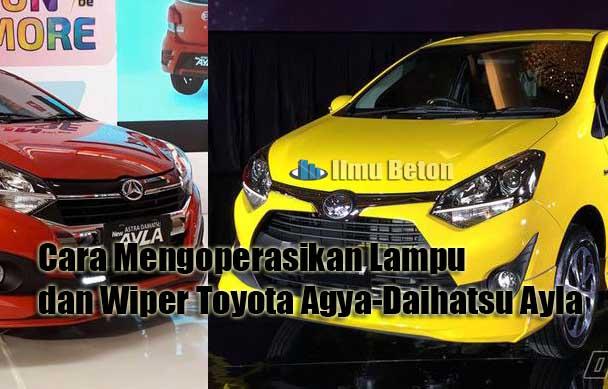 Cara Mengoperasikan Lampu dan Wiper Toyota Agya-Daihatsu Ayla