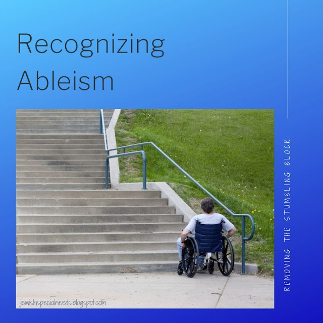 Recognizing Ableism And Clear Ways You Can Work to Eliminate It; Removing the Stumbling Block