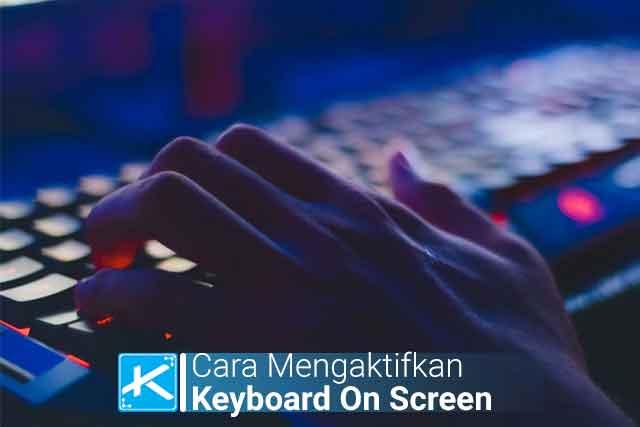 Cara Mengaktifkan Keyboard On Screen atau Touch Keyboard di Windows 7,8 dan 10