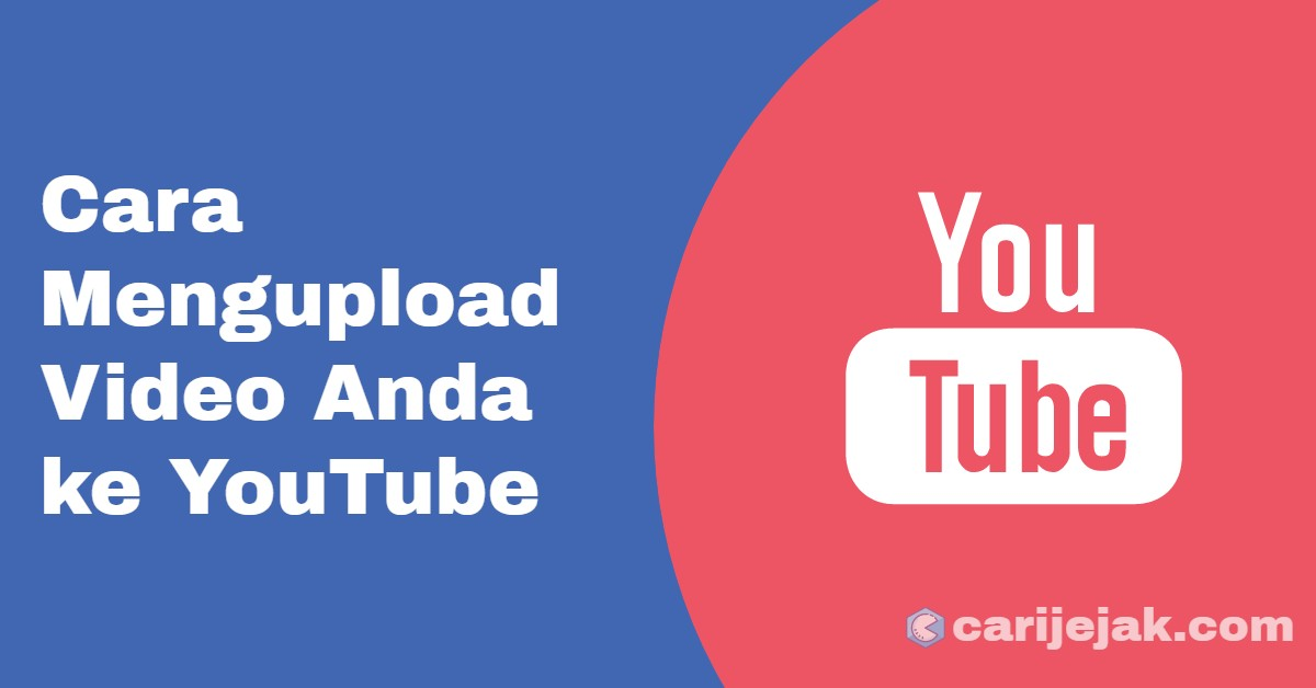 Cara Mengupload Video Anda ke YouTube - carijejak